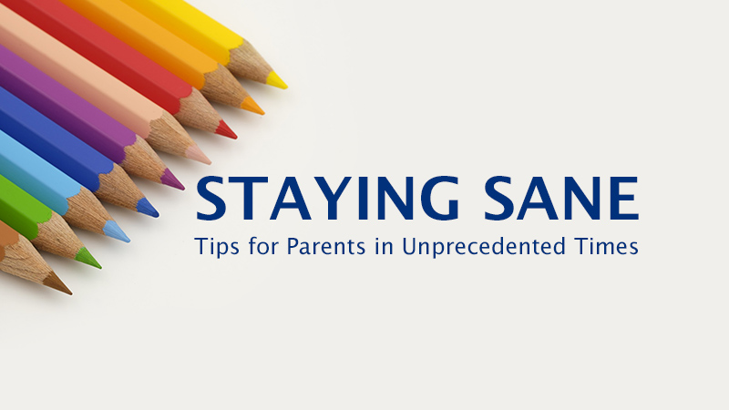 Staying Sane: Tips for Parenting in Unprecedented Times