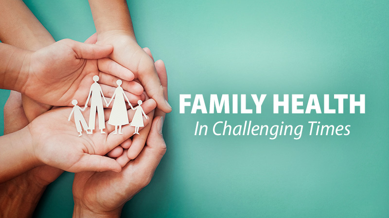 Family Health in Challenging Times