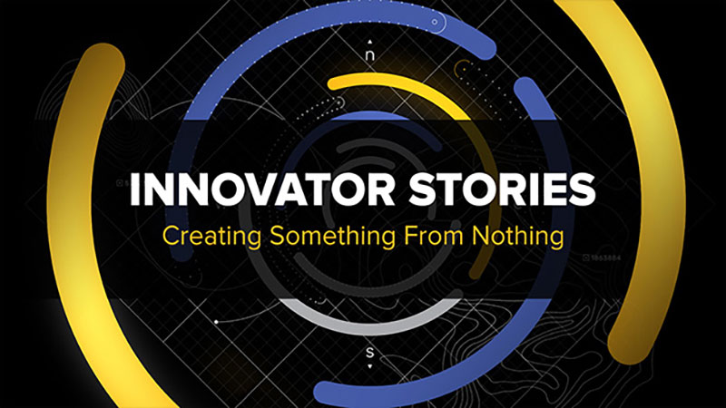 Innovator Stories: Creating Something from Nothing