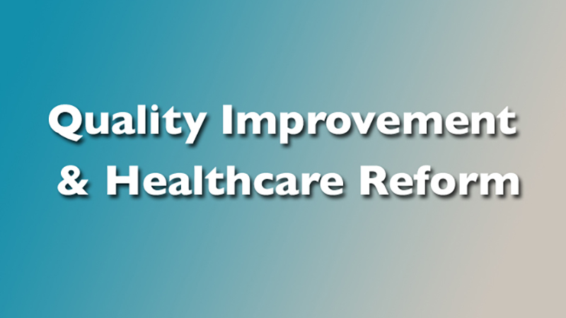 Quality Improvement and Health Care Reform