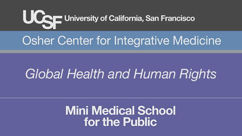 Global Health and Human Rights -- Mini Medical School for the Public Presented by UCSF Osher Center for Integrative Medicine