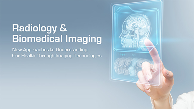 Radiology and Biomedical Imaging: New Approaches to Understanding Our Health Through Imaging Technologies