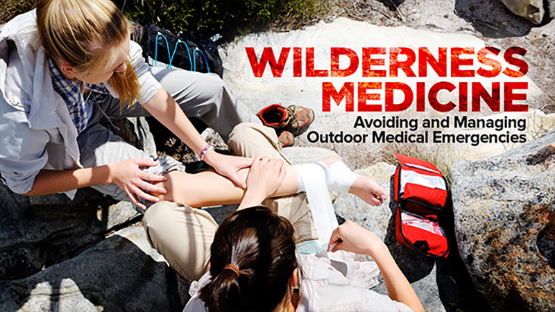Wilderness Medicine: Avoiding and Managing Outdoor Medical Emergencies