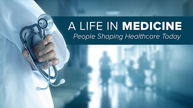 A Life in Medicine: People Shaping Healthcare Today