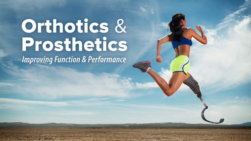 Orthotics and Prosthetics: Improving Function and Performance