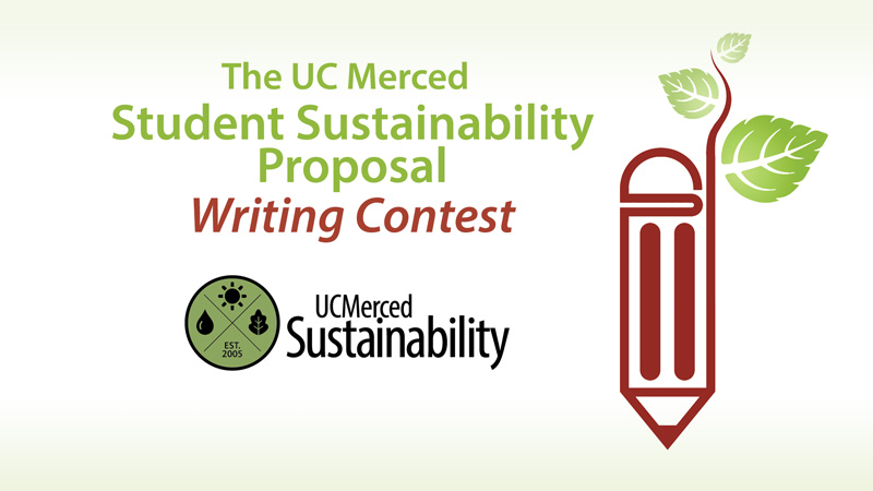 The UC Merced Student Sustainability  Proposal Writing Contest