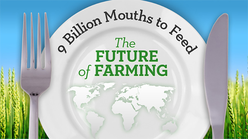 9 Billion Mouths to Feed:  The Future of Farming