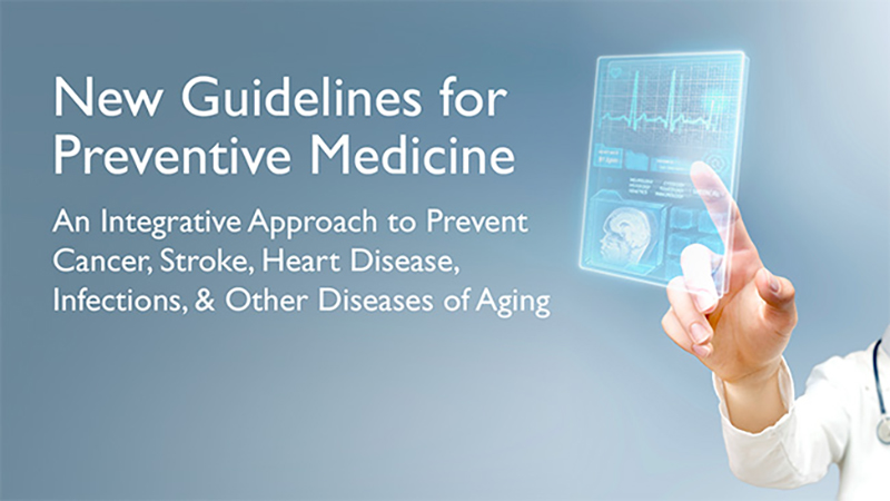 New Guidelines for Preventive Medicine in Adults: An Integrative Approach to Prevent Cancer, Stroke, Heart Disease, Infections and Other Diseases of Aging