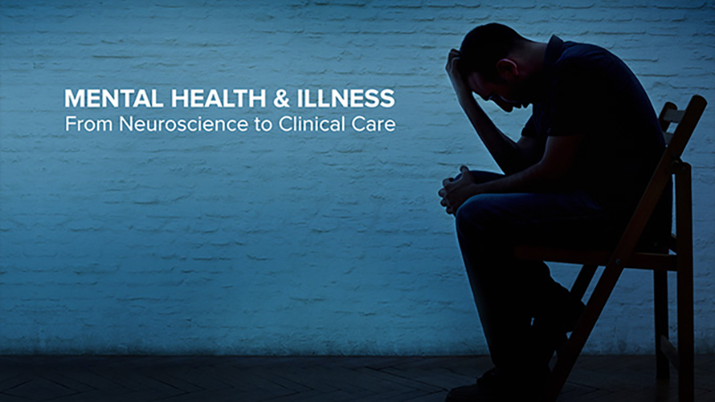 Mental Health and Illness: From Neuroscience to Clinical Care